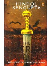 The Sacred Sword - The Legend Of Guru Gobind Singh - Book By Hindol Sengupta