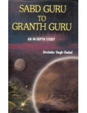 Sabd Guru To Granth Guru - Book By Devinder Singh Chahal