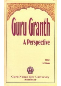 Guru Granth-A Perspective - Book By S.P.Singh