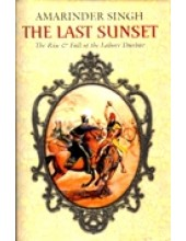 The Last Sunset - The Rise And Fall Of Lahore Darbar - Book By Amarinder singh