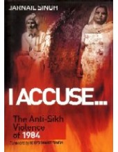 I Accuse - The Anti-Sikh Violence Of 1984 - Book By Jarnail Singh