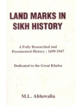 Land Marks In Sikh History - A Fully Researched And Documented History : 1699 - 1947 - Book By ML Ahluwalia