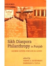 Sikh Diaspora Philanthropy In Punjab Global Giving For Local Good - Book By Verne A. Dusenbery & Darshan S. Tatla