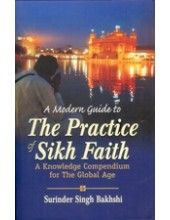A Modern Guide to Practice of Sikh Faith - A Knowledge Compendium for the Global Age - Book By Surinder Singh Bakhshi