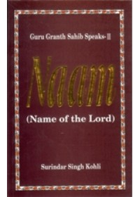Guru Granth Sahib Speaks -2 Naam - Name of The Lord - Book By Surindar Singh Kohli