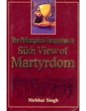 The Philosophical Perspective on Sikh View of Martyrdom - Book By Nirbhai Singh