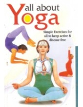 All About Yoga - Simple Exercises for All to Keep Active and Disease Free - Book By Dr. Rajeev Sharma (MD)