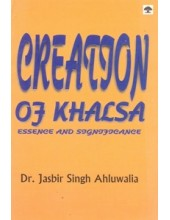 Creation of Khalsa - Essence And Significance - Book By Dr Jasbir Singh Ahluwalia