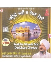 Aukhi Ghadi Na Dekhan Deyee - Video CDs By Bhai Harbans Singh Ji (Jagadhri Wale)