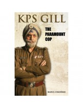 KPS Gill - The Paramount Cop - Book By Rahul Chandan