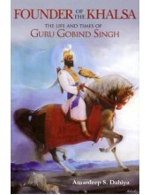 Founder Of The Khalsa - The Life And Times Of Guru Gobind Singh - Book By Amardeep S Dahiya