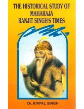 The Historical Study Of Maharaja Ranjit Singh's Times - Book By Dr. Kirpal Singh