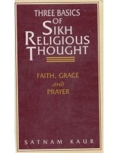 Three Basics Of Sikh Religious Thought - Book By Satnam Kaur
