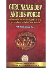 Guru Nanak Dev And His World - Book By Pabitrakumar Roy