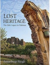 Lost Heritage - The Sikh Legacy In Pakistan - Book By Amardeep Singh - ISBN 9788170021155