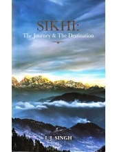 Sikhi - The Journey & The Destination - Book By I. J. Singh