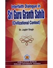 Interfaith Dialogue in Sri Guru Granth Sahib - Civilization Context - by Dr Jagbir Singh