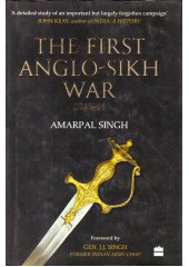 The First Anglo-Sikh War (1845-46) - Book By Amarpal Singh