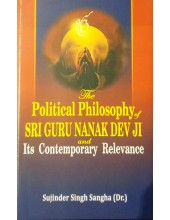 The Political Philosophy of Sri Guru Nanak Dev Ji and Its Contemporary Relevance - Dr Sujinder Singh Sangha