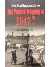 Who Was Responsible for The Punjab Tragedy of 1947 ? - Book by Dr. Kirpal Singh