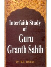 Interfaith Study of Guru Granth Sahib-By Dr. B.S.Dhillon