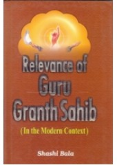 Relevance of Guru Granth Sahib - In The Modern Context - Book By Shashi Bala