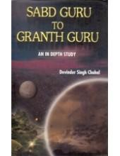 Sabd Guru To Granth Guru - Book By Devinder Singh Chahal