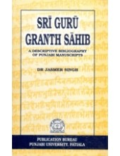 Sri Guru Granth Sahib - A Descriptive Bibliography of Punjabi Manuscripts - Book By Dr. Jasmer Singh