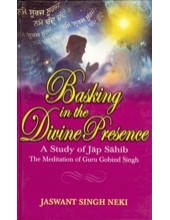 Basking In the Divine Presence - A Study Of Jap Sahib - The Meditation Of Guru Gobind  Singh - Book By Jaswant Singh Neki
