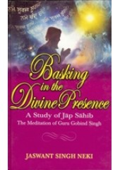 Basking In the Divine Presence - A Study Of Jap Sahib - The Meditation Of Guru Gobind  Singh - Book By Jaswant Singh Neki