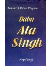 Baba Ala Singh - Founder Of Patiala Kingdom - Book By Kirpal Singh