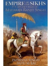 Empire Of The Sikhs - Maharaja Ranjit Singh - Book By Patwant Singh/Jyoti M. Rai