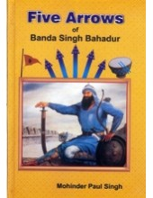 Five Arrows of Banda Singh Bahadur  - Book By Mohinder Paul Singh