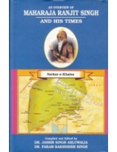 Maharaja Ranjit Singh and His Times - Sarkar - E - Khalsa  - Book By Dr Jasbir Singh Ahluwalia and Dr. Parambakhshish Singh