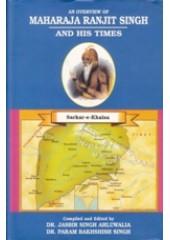 Maharaja Ranjit Singh and His Times - Sarkar - E - Khalsa  - Book By Dr Jasbir Singh Ahluwalia and Dr. Parambakhshish Singh