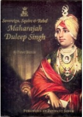 Sovereign , Squire and Rebel - Maharaja Duleep Singh - Book By Peter Bance