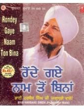Rondey Gaye Naam Ton Bina - Audio CDs By Bhai Harbans Singh Ji Jagadhri Wale
