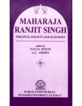 Maharaja Ranjit Singh Politics, Society And Economy - Book By Fauja Singh , A. C. Arora