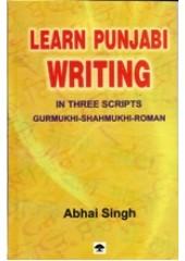 Learn Punjabi Writing in three Scripts - Gurmukhi - Shahmukhi and Roman - Book By Abhai Singh