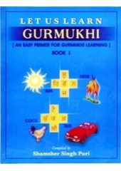 Let Us Learn Gurmukhi - An Early Primer for Gurmukhi Learning - Book 1 - Book By Shamsher Singh Puri
