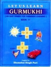 Let Us Learn Gurmukhi - An Early Primer for Gurmukhi Learning - Book 4 - Book By Shamsher Singh Puri