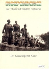Independence - A Tribute to Freedom Fighters - Book By Dr Kanwalpreet Kaur