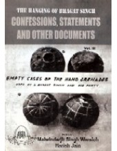 The Hanging Of Bhagat Singh - Confessions , Statements and other Documents - Vol 3 - Book By Professor Malwinderjit Singh Waraich , Harish Jain