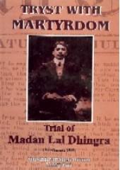 Tryst With Martyrdom - Trial of Madan Lal Dhingra - Book By Professor Malwinder Jit Singh Waraich , Kuldip Puri