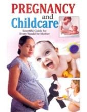 Pregnancy and Child Care - Scientific Guide for Every Would Be Mother - Book By Dr. Deepika Mitesh , Dr. Rajeev Sharma (MD , D Lit)