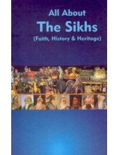 All About The Sikhs Faith, History And Heritage - Book By Baljit Singh & Inderjeet Singh