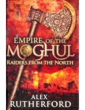 Empire of The Moghul Raiders From The North - Book By Alex Rutherford