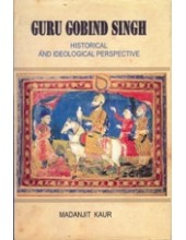 Guru Gobind Singh - Historical and Ideological Perspective - Book By Madanjit Kaur