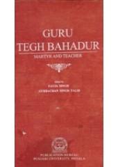 Guru Tegh Bahadur - Martyr and Teacher  - Book By Fauja Singh , Gurbachan Singh Talib