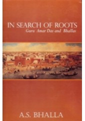 In Search of Roots - Guru Amardas and Bhallas - Book By A.S.Bhalla